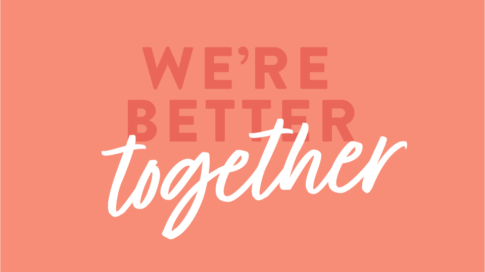 We're better together graphic